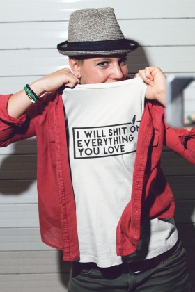 For Fun - I Will Shit On Everything You Love - T-shirt